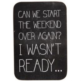 wooden-blackboard-style-sign-can-we-start-the-weekend-over-again-by-ib-laursen